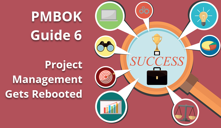 PMBOK® Guide 6: Project Management Gets Rebooted